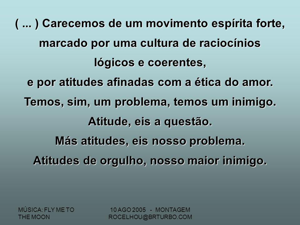 MÚSICA: FLY ME TO THE MOON 10 AGO 2005 - MONTAGEM ROCELHOU@BRTURBO.COM Bezerra recusou, a princípio, alegando ser essa matéria a que mais detestava, e