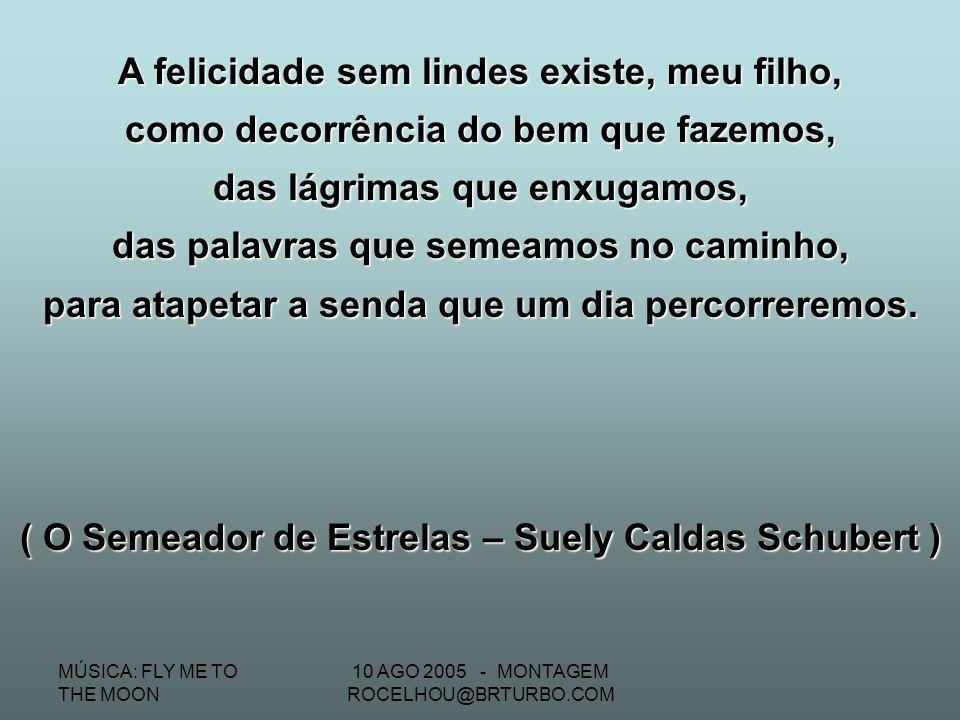 MÚSICA: FLY ME TO THE MOON 10 AGO 2005 - MONTAGEM ROCELHOU@BRTURBO.COM ( Palestra de Bezerra de Menezes proferida no mundo espiritual, logo após o Con