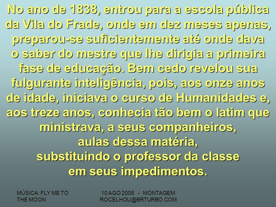MÚSICA: FLY ME TO THE MOON 10 AGO 2005 - MONTAGEM ROCELHOU@BRTURBO.COM Nascido na antiga Freguesia do Riacho do Sangue, hoje Solonópole, no Ceará, aos