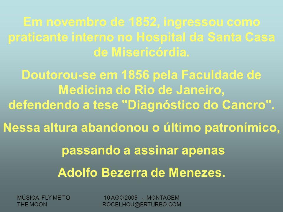 MÚSICA: FLY ME TO THE MOON 10 AGO 2005 - MONTAGEM ROCELHOU@BRTURBO.COM No ano de 1838, entrou para a escola pública da Vila do Frade, onde em dez mese