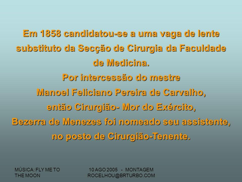 MÚSICA: FLY ME TO THE MOON 10 AGO 2005 - MONTAGEM ROCELHOU@BRTURBO.COM Em novembro de 1852, ingressou como praticante interno no Hospital da Santa Cas