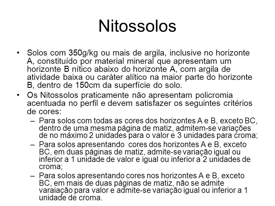 Nitossolos Solos com 350g/kg ou mais de argila, inclusive no horizonte A, constituído por material mineral que apresentam um horizonte B nítico abaixo