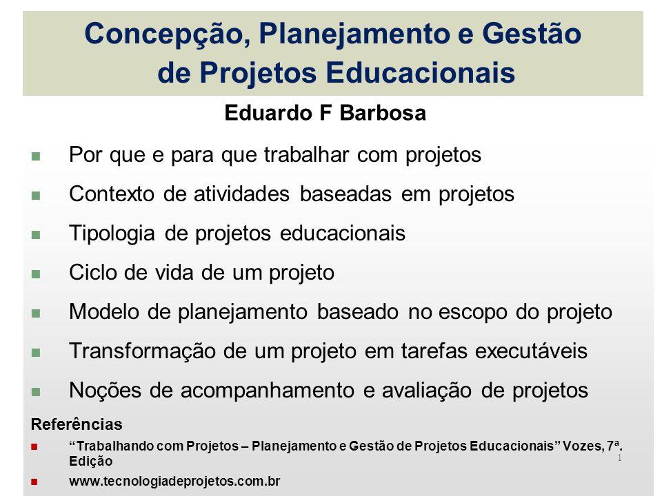1 Concepção, Planejamento e Gestão de Projetos Educacionais Por que e para que trabalhar com projetos Contexto de atividades baseadas em projetos Tipo
