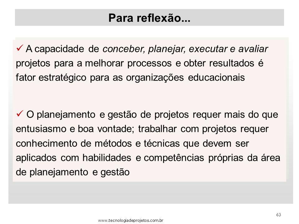 63 Para reflexão... A capacidade de conceber, planejar, executar e avaliar projetos para a melhorar processos e obter resultados é fator estratégico p