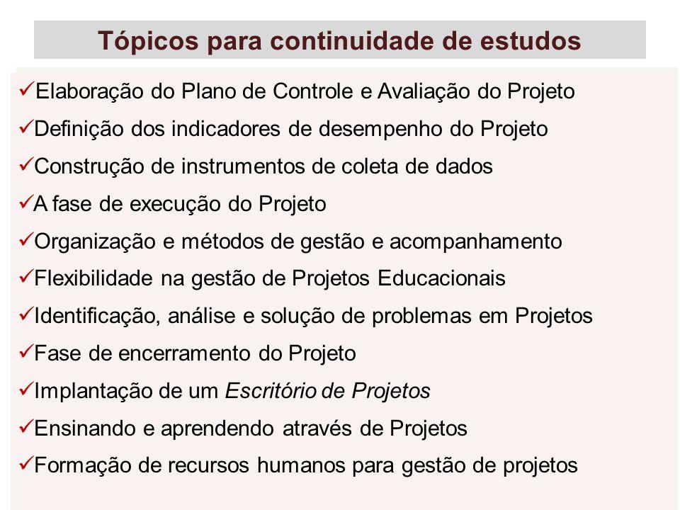 64 Tópicos para continuidade de estudos Elaboração do Plano de Controle e Avaliação do Projeto Definição dos indicadores de desempenho do Projeto Cons