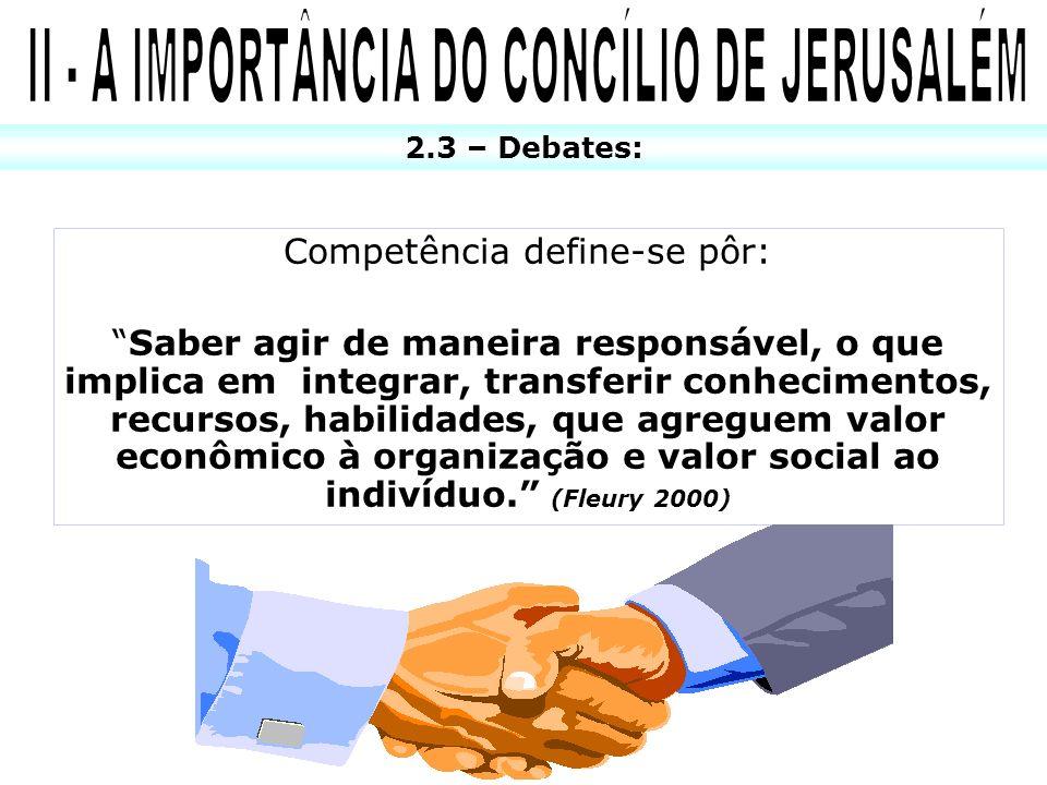 2.3 – Debates: Competência define-se pôr: Saber agir de maneira responsável, o que implica em integrar, transferir conhecimentos, recursos, habilidade