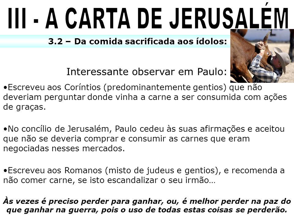 3.2 – Da comida sacrificada aos ídolos: Interessante observar em Paulo: Escreveu aos Coríntios (predominantemente gentios) que não deveriam perguntar