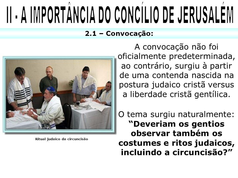2.1 – Convocação: A convocação não foi oficialmente predeterminada, ao contrário, surgiu à partir de uma contenda nascida na postura judaico cristã ve