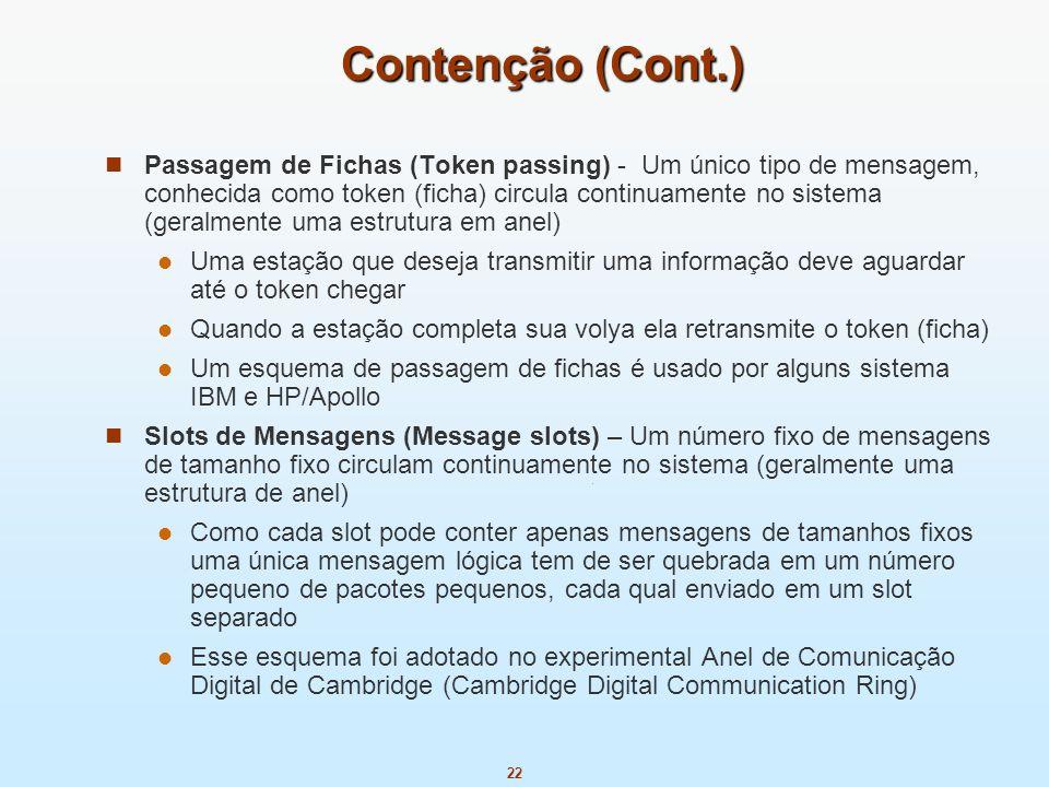 22 Contenção (Cont.) Passagem de Fichas (Token passing) - Um único tipo de mensagem, conhecida como token (ficha) circula continuamente no sistema (ge