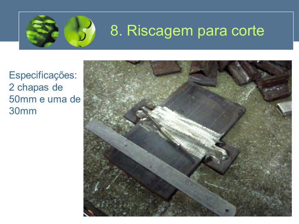 8. Riscagem para corte Especificações: 2 chapas de 50mm e uma de 30mm
