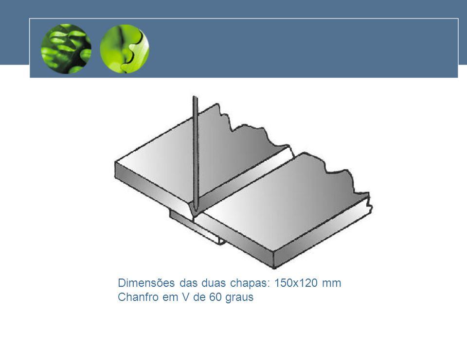 Dimensões das duas chapas: 150x120 mm Chanfro em V de 60 graus