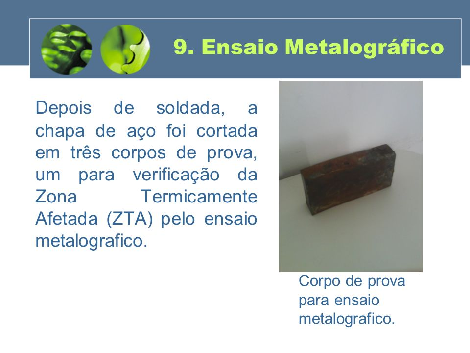 Depois de soldada, a chapa de aço foi cortada em três corpos de prova, um para verificação da Zona Termicamente Afetada (ZTA) pelo ensaio metalografic
