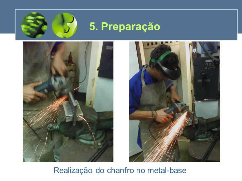 Realização do chanfro no metal-base 5. Preparação