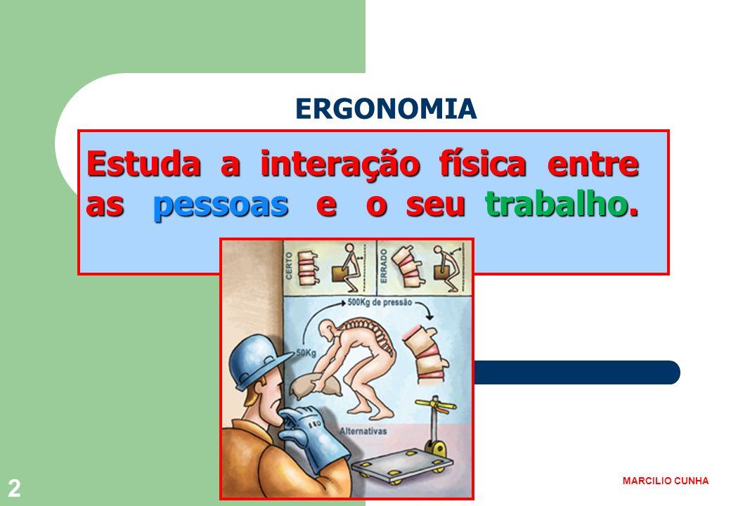 2 ERGONOMIA Estuda a interação física entre as pessoas e o seu trabalho. MARCILIO CUNHA