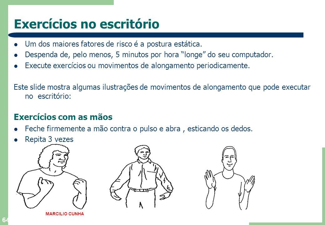64 Exercícios no escritório Um dos maiores fatores de risco é a postura estática.