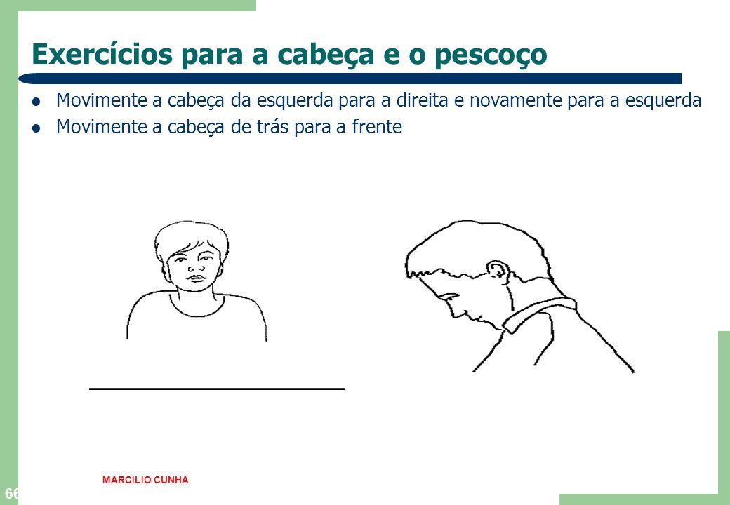 66 Exercícios para a cabeça e o pescoço Movimente a cabeça da esquerda para a direita e novamente para a esquerda Movimente a cabeça de trás para a fr