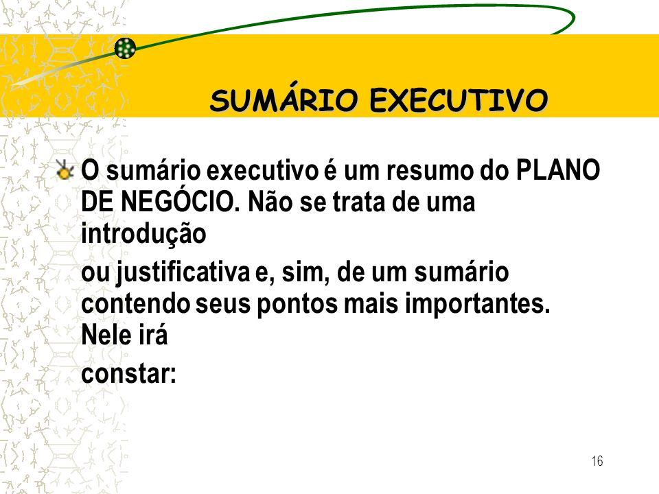 15 A elaboração do Plano de Negócios 6. Construção de Cenários Ações corretivas e preventivas 7. Avaliação Estratégica 7.1. Análise da matriz F.O.F.A.