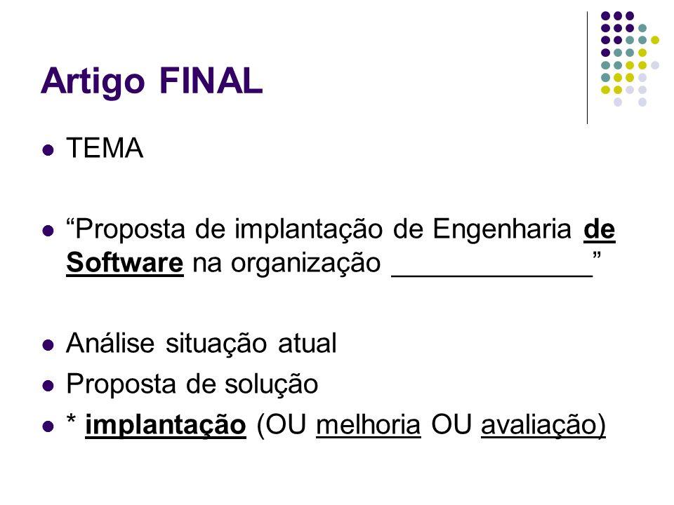 Artigo FINAL TEMA Proposta de implantação de Engenharia de Software na organização _____________ Análise situação atual Proposta de solução * implantação (OU melhoria OU avaliação)