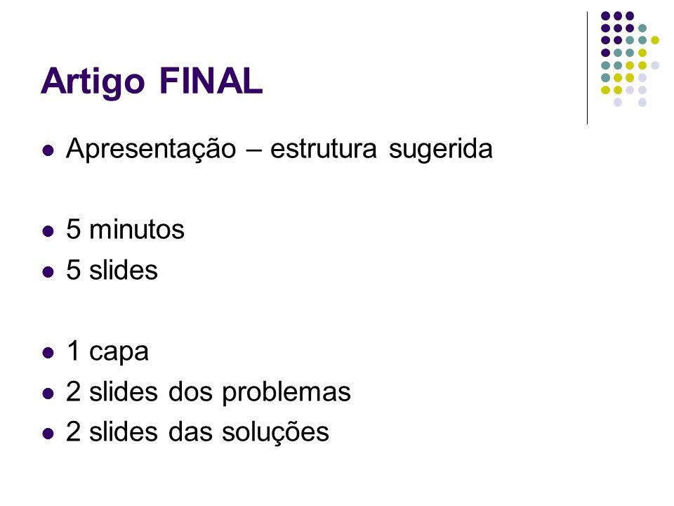 Artigo FINAL Apresentação – estrutura sugerida 5 minutos 5 slides 1 capa 2 slides dos problemas 2 slides das soluções