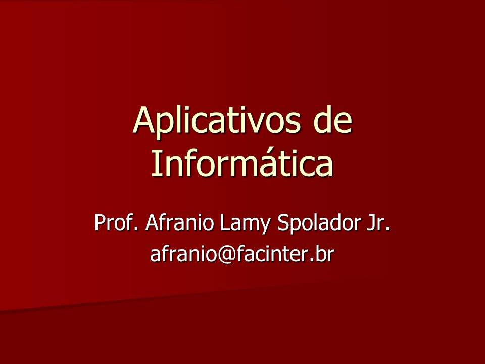 Aplicativos de Informática Prof. Afranio Lamy Spolador Jr. afranio@facinter.br