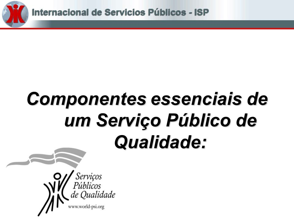 Componentes essenciais de um Serviço Público de Qualidade: