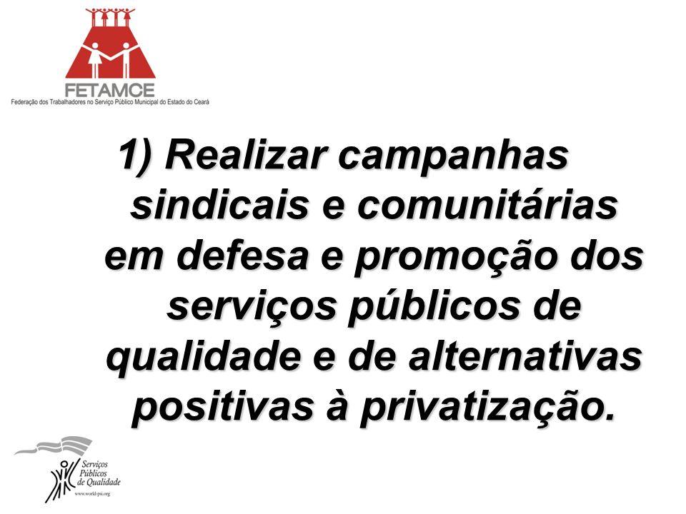 1) Realizar campanhas sindicais e comunitárias em defesa e promoção dos serviços públicos de qualidade e de alternativas positivas à privatização.