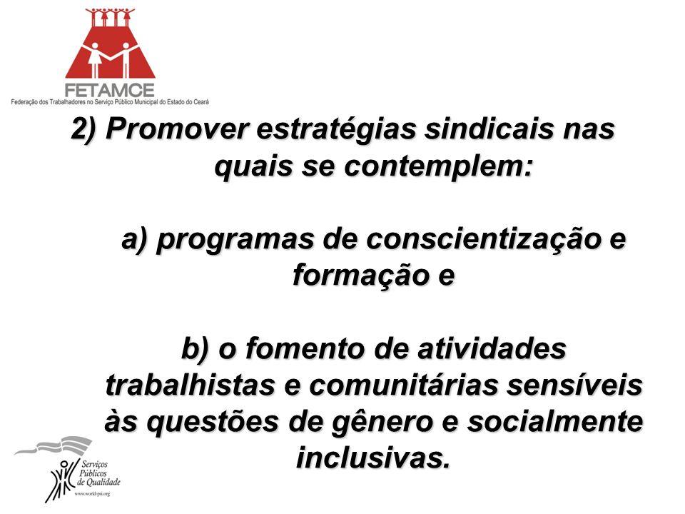 2) Promover estratégias sindicais nas quais se contemplem: a) programas de conscientização e formação e b) o fomento de atividades trabalhistas e comu
