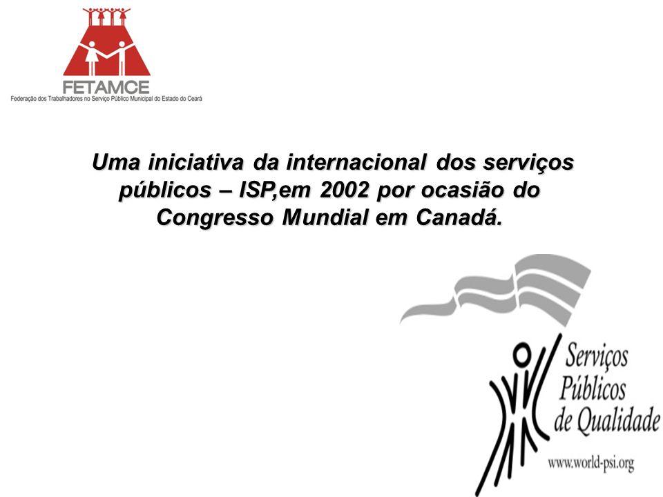 Uma iniciativa da internacional dos serviços públicos – ISP,em 2002 por ocasião do Congresso Mundial em Canadá. Uma iniciativa da internacional dos se