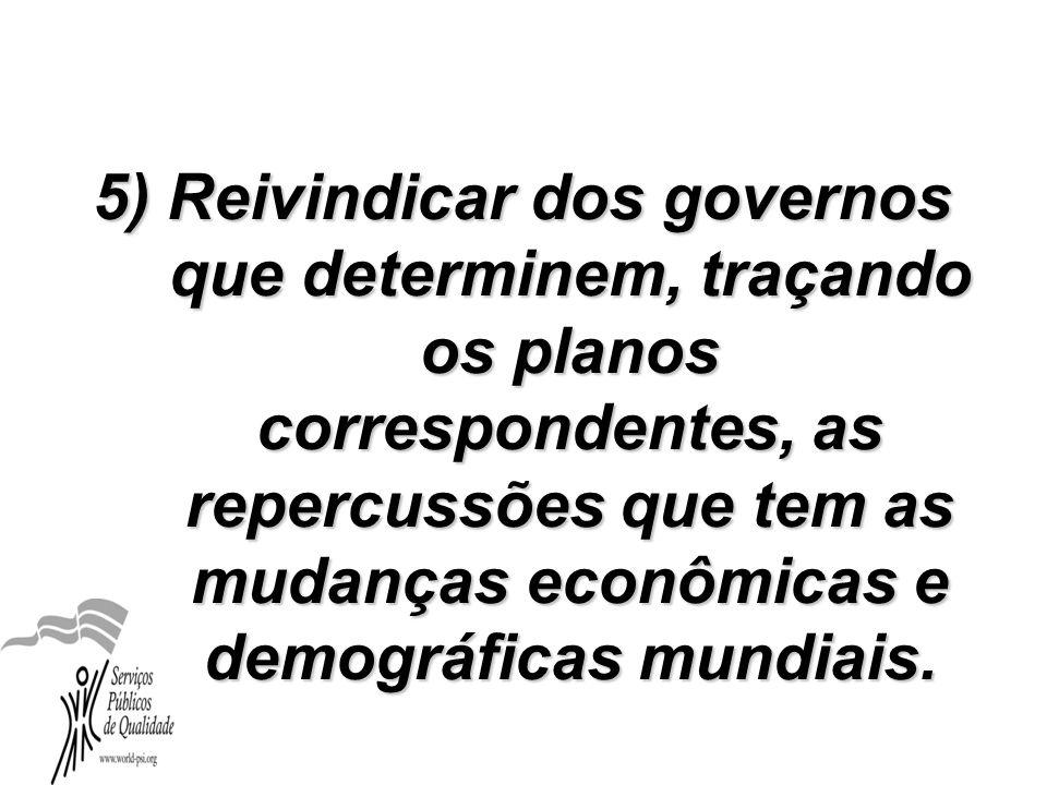 5) Reivindicar dos governos que determinem, traçando os planos correspondentes, as repercussões que tem as mudanças econômicas e demográficas mundiais