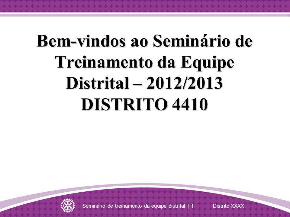 Seminário de treinamento da equipe distrital | 1 Distrito XXXX Bem-vindos ao Seminário de Treinamento da Equipe Distrital – 2012/2013 DISTRITO 4410