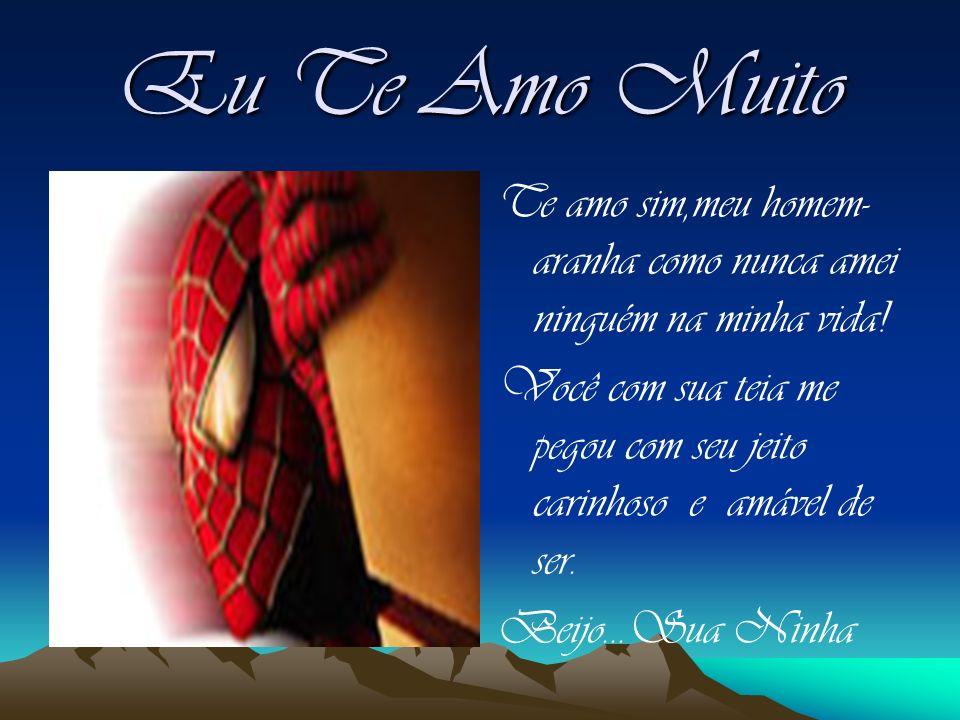 Eu Te Amo Muito Te amo sim,meu homem- aranha como nunca amei ninguém na minha vida.