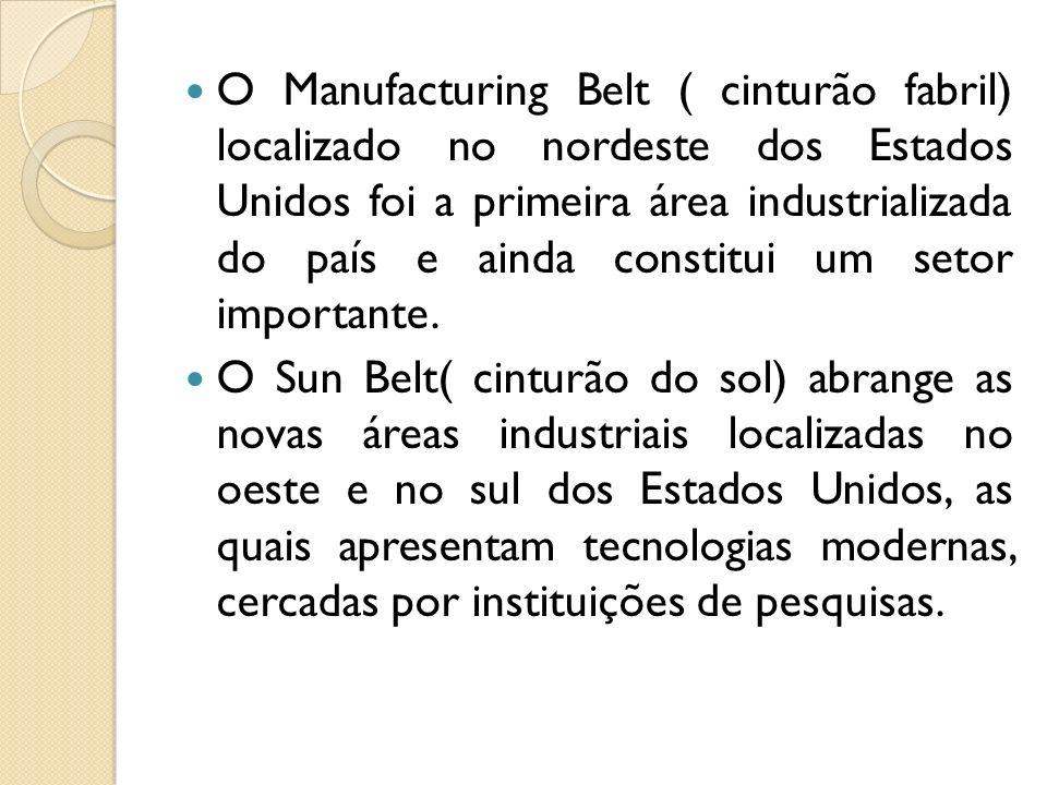 O Manufacturing Belt ( cinturão fabril) localizado no nordeste dos Estados Unidos foi a primeira área industrializada do país e ainda constitui um set