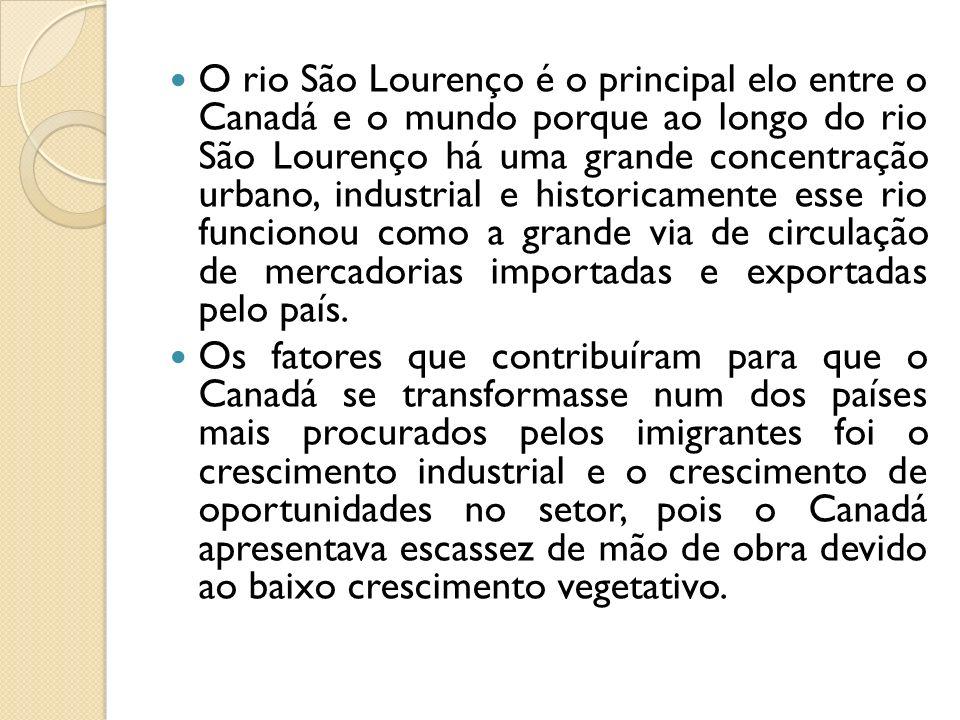 O rio São Lourenço é o principal elo entre o Canadá e o mundo porque ao longo do rio São Lourenço há uma grande concentração urbano, industrial e hist