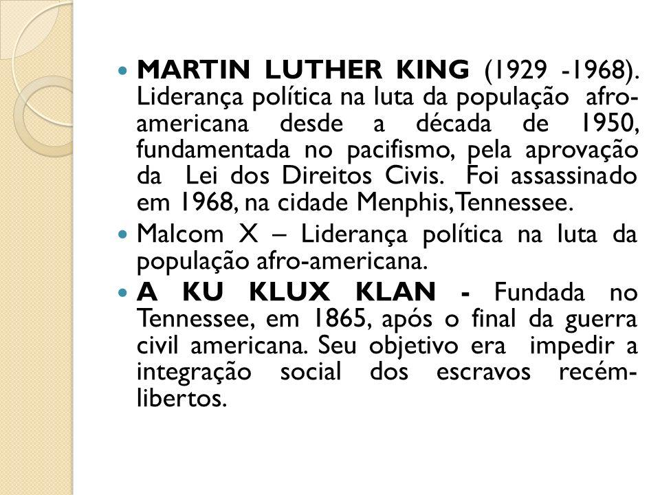 MARTIN LUTHER KING (1929 -1968). Liderança política na luta da população afro- americana desde a década de 1950, fundamentada no pacifismo, pela aprov