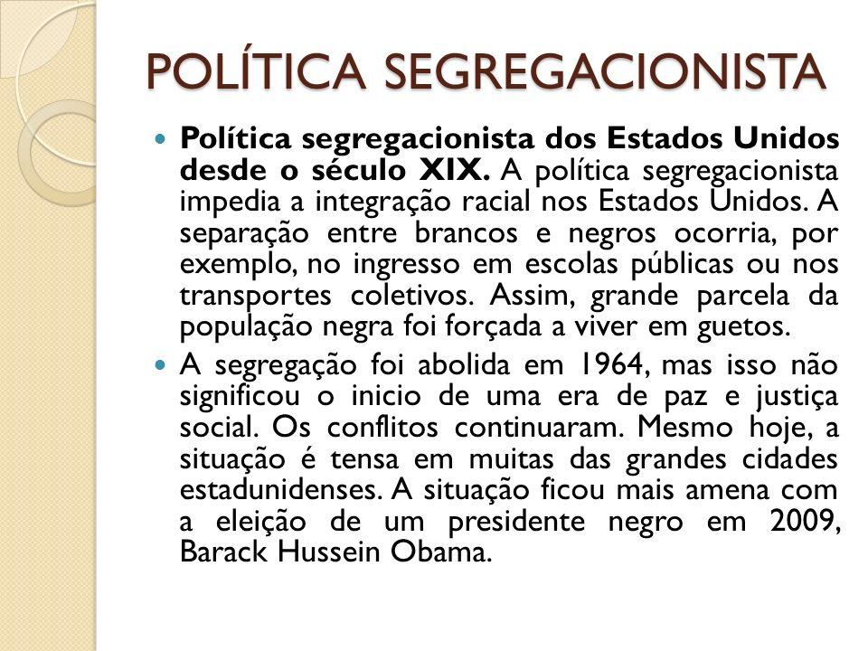 POLÍTICA SEGREGACIONISTA Política segregacionista dos Estados Unidos desde o século XIX. A política segregacionista impedia a integração racial nos Es
