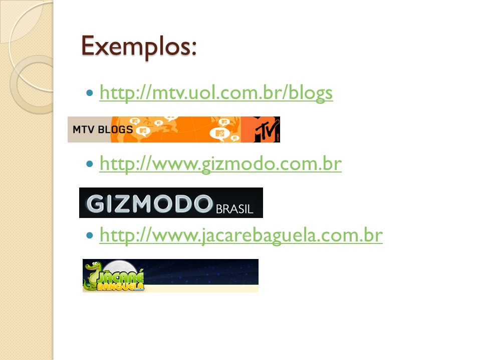 Exemplos: http://mtv.uol.com.br/blogs http://www.gizmodo.com.br http://www.jacarebaguela.com.br