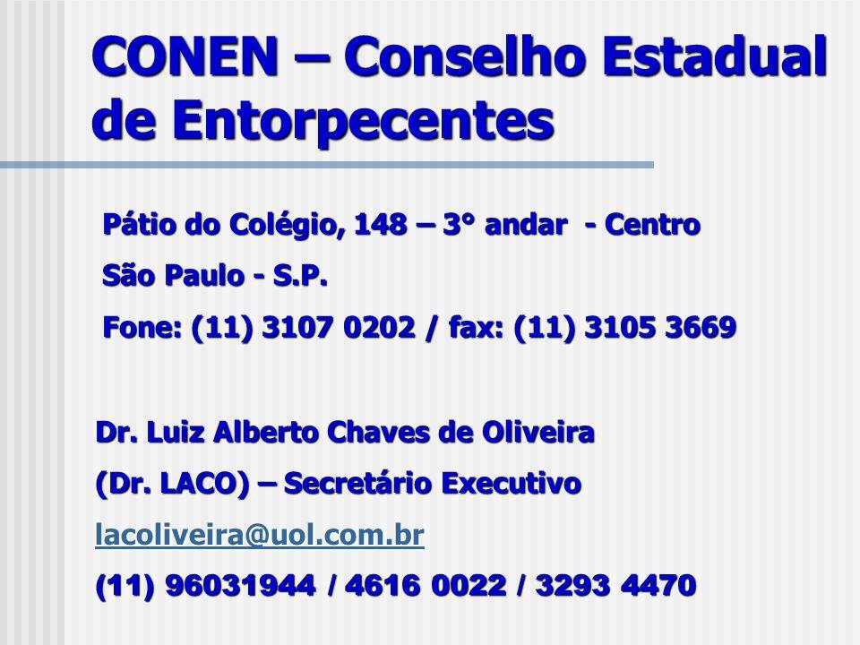 CONEN – Conselho Estadual de Entorpecentes Pátio do Colégio, 148 – 3° andar - Centro São Paulo - S.P. Fone: (11) 3107 0202 / fax: (11) 3105 3669 Dr. L