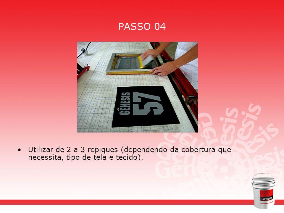 PASSO 04 Utilizar de 2 a 3 repiques (dependendo da cobertura que necessita, tipo de tela e tecido).