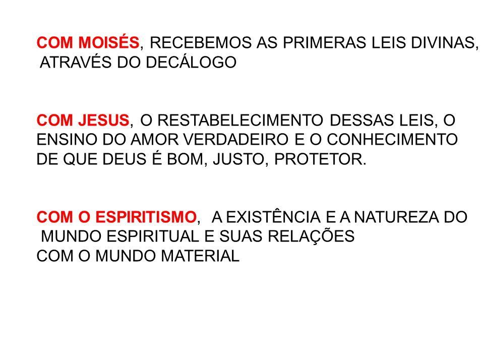 COM MOISÉS, RECEBEMOS AS PRIMERAS LEIS DIVINAS, ATRAVÉS DO DECÁLOGO COM JESUS, O RESTABELECIMENTO DESSAS LEIS, O ENSINO DO AMOR VERDADEIRO E O CONHECI