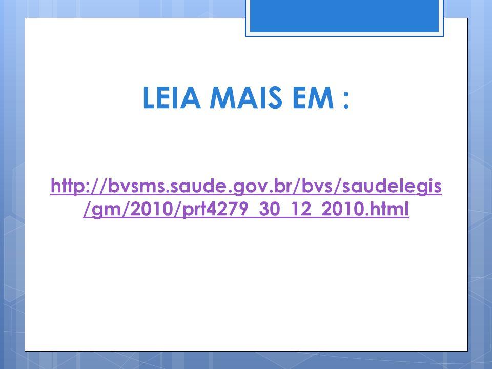 LEIA MAIS EM : http://bvsms.saude.gov.br/bvs/saudelegis /gm/2010/prt4279_30_12_2010.html