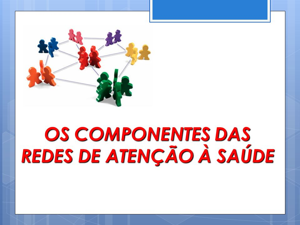 OS COMPONENTES DAS REDES DE ATENÇÃO À SAÚDE