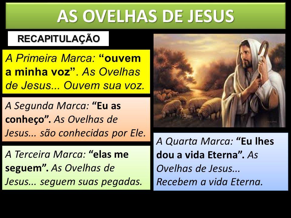 AS OVELHAS DE JESUS A Primeira Marca: ouvem a minha voz. As Ovelhas de Jesus... Ouvem sua voz. RECAPITULAÇÃO A Segunda Marca: Eu as conheço. As Ovelha