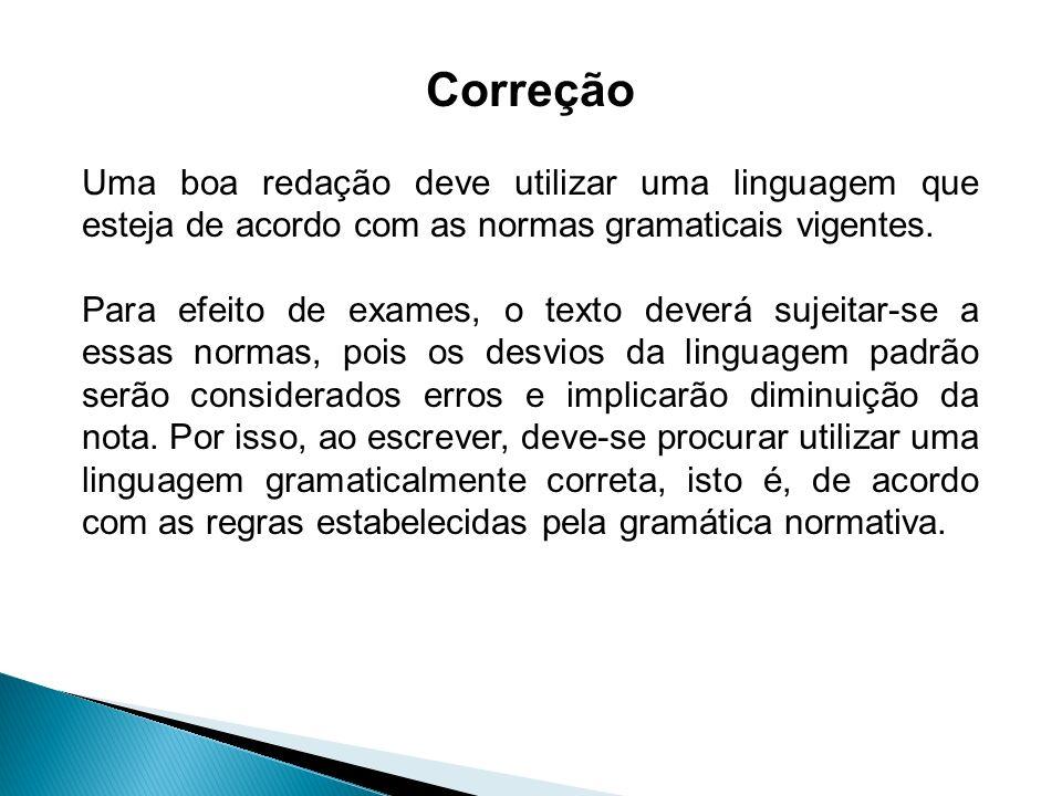 Correção Uma boa redação deve utilizar uma linguagem que esteja de acordo com as normas gramaticais vigentes. Para efeito de exames, o texto deverá su
