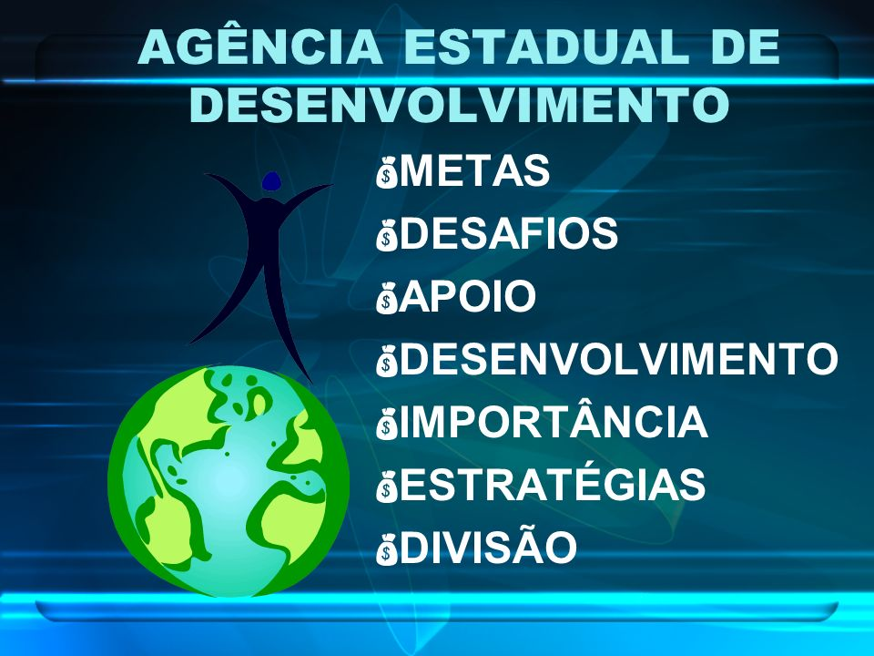 AGÊNCIA ESTADUAL DE DESENVOLVIMENTO METAS DESAFIOS APOIO DESENVOLVIMENTO IMPORTÂNCIA ESTRATÉGIAS DIVISÃO