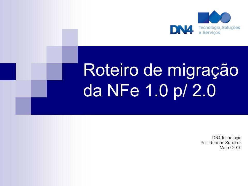 Roteiro de migração da NFe 1.0 p/ 2.0 DN4 Tecnologia Por: Rennan Sanchez Maio / 2010