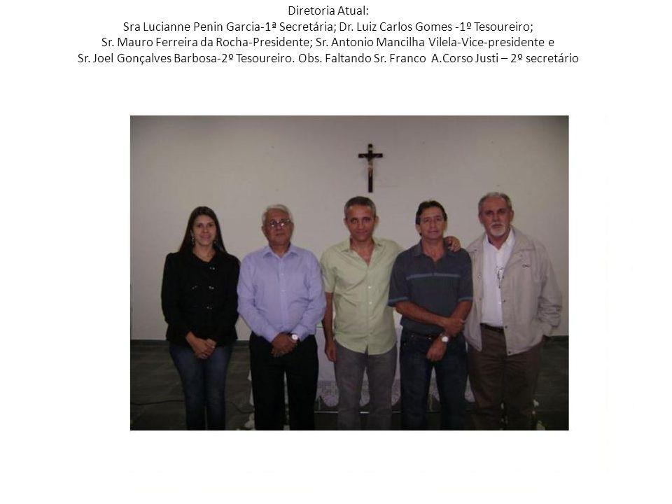 Diretoria Atual: Sra Lucianne Penin Garcia-1ª Secretária; Dr.