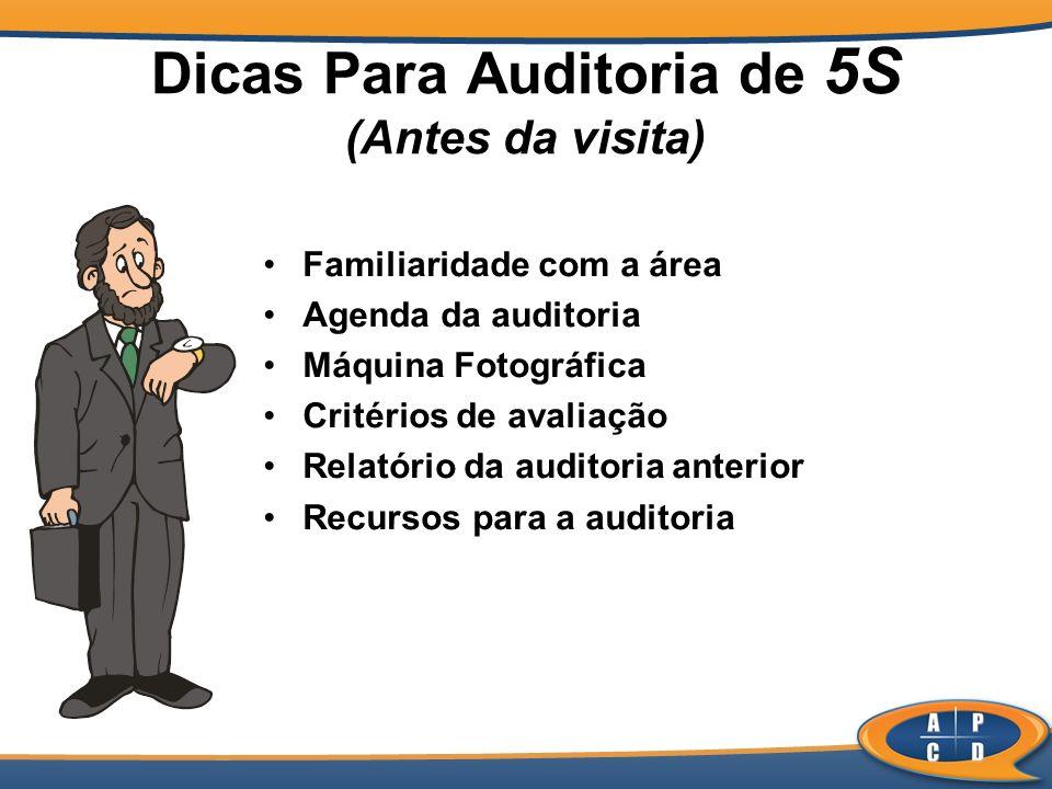 Dicas Para Auditoria de 5S (Antes da visita) Familiaridade com a área Agenda da auditoria Máquina Fotográfica Critérios de avaliação Relatório da audi