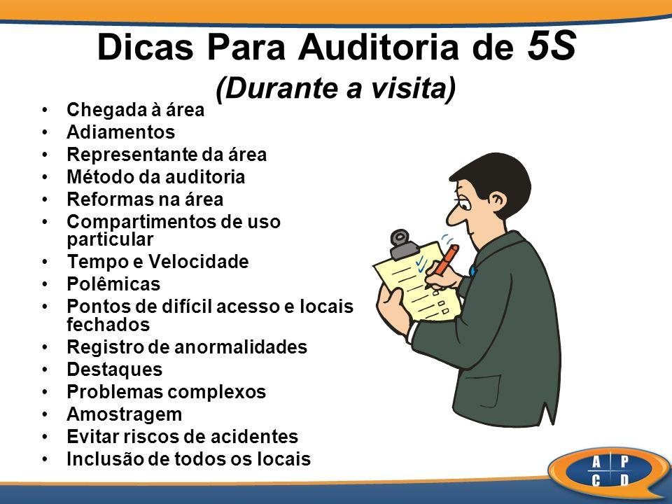 Dicas Para Auditoria de 5S (Durante a visita) Chegada à área Adiamentos Representante da área Método da auditoria Reformas na área Compartimentos de u