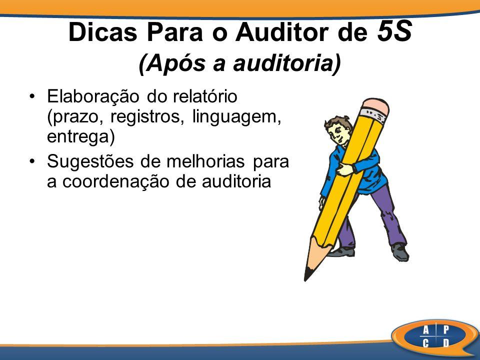 Dicas Para o Auditor de 5S (Após a auditoria) Elaboração do relatório (prazo, registros, linguagem, entrega) Sugestões de melhorias para a coordenação