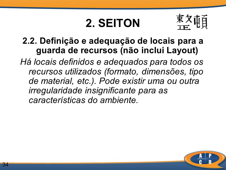 34 2. SEITON 2.2. Definição e adequação de locais para a guarda de recursos (não inclui Layout) Há locais definidos e adequados para todos os recursos